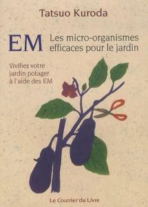 EM Les micro organismes efficaces au jardin