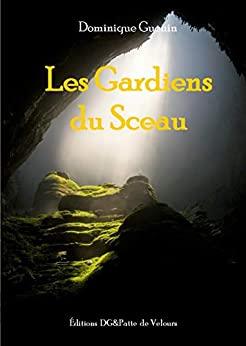Les Gardiens du Sceau                          Dominique Guenin