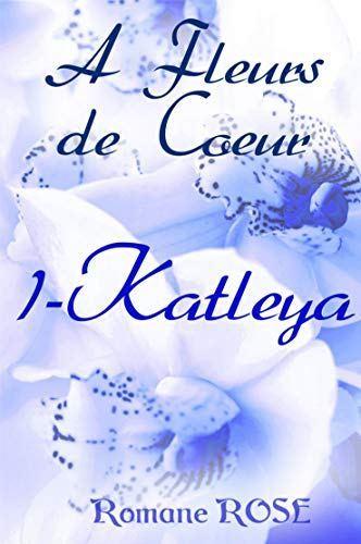 A fleur de cœurs – tome 1: Katleya de Romane Rose