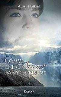 Comme une aurore dans la brume – Aurélie Depraz