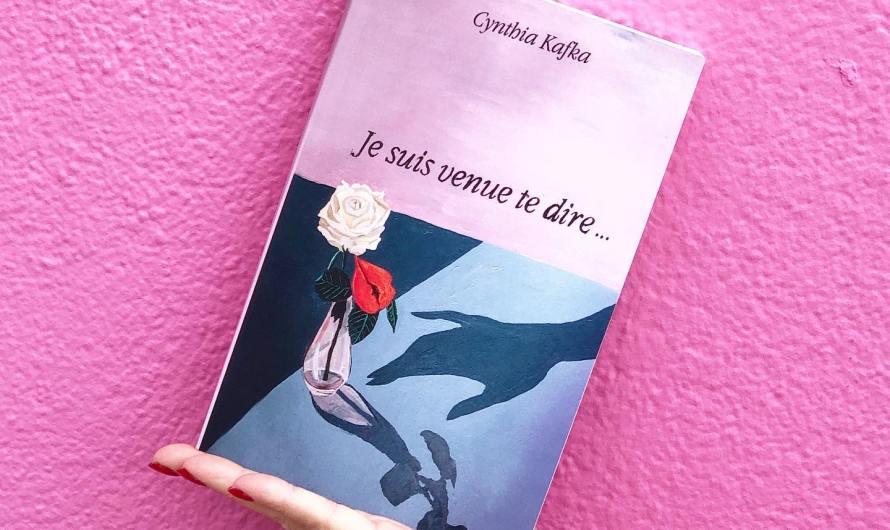 Je suis venue te dire… – Cynthia Kafka