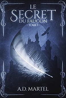Le Secret du Faucon (tome 1) – AD Martel