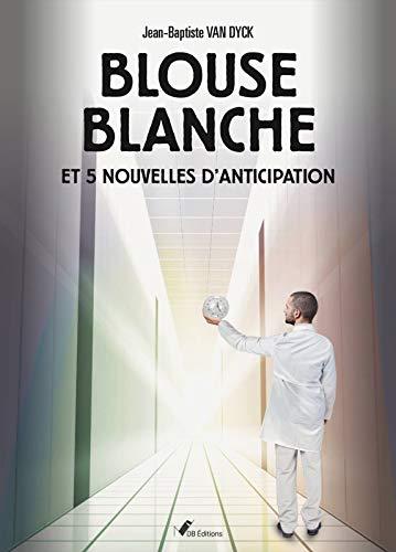 Blouse Blanche et 5 nouvelles d'anticipation – Jean-Baptiste Van Dyck