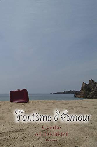 Fantôme d'Amour – Cyrille Audebert