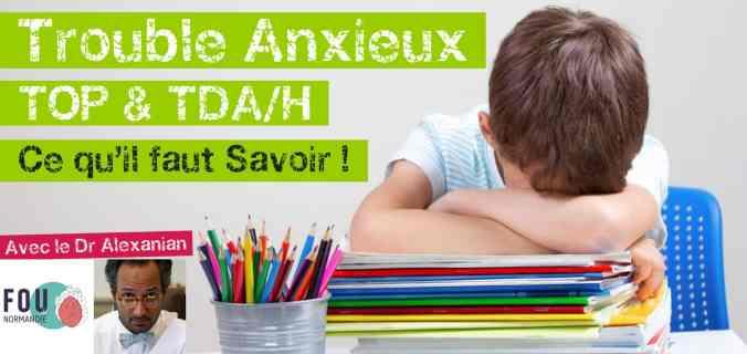 Trouble anxieux, TOP et TDA/H, ce qu'il faut savoir !