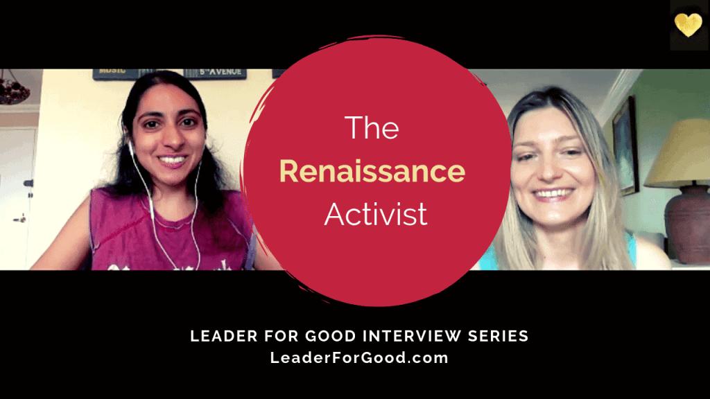 The Renaissance Activist - Leader for Good Interview Series