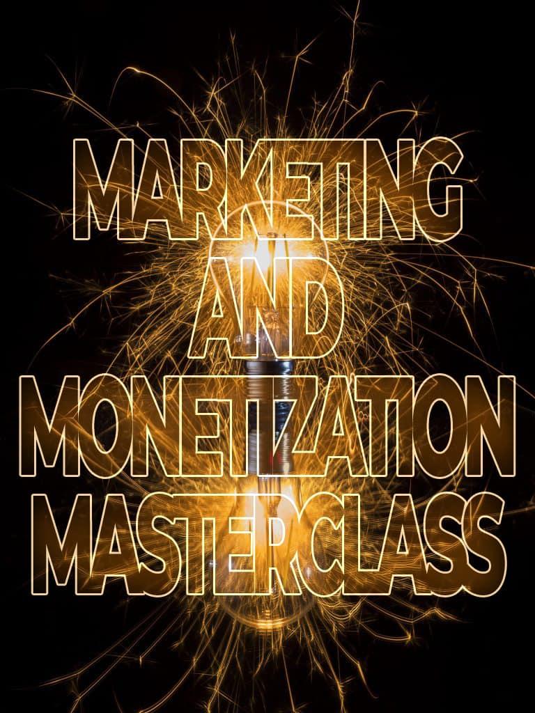 Marketing and Monetization Masterclass