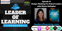 Leader Of Learning Podcast Episode 41: Design Thinking for ...