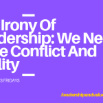 The Irony of Leadership: We Need More Conflict and Civility
