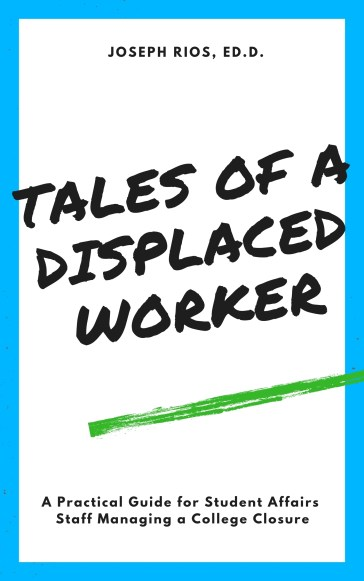 Tales of a Displaced Worker: A Practical Guide for Student Affairs Staff Managing a College Closure