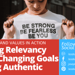 Finding Relevancy Amid Changing Goals – Being Authentic