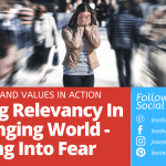 Finding Relevancy In A Changing World – Leaning Into Fear