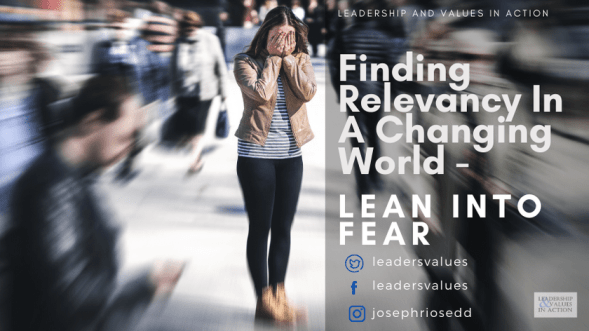 Finding Relevancy In A Changing World - Leaning Into Fear