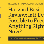 Harvard Business Review: Is It Even Possible to Focus on Anything Right Now? (and other WIFI Articles)