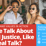 Do We Talk About Social Justice, Like For Real Talk?