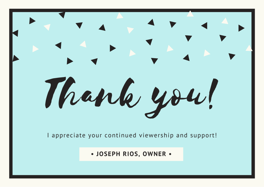 Thank you! I appreciate your continued viewership and support! Joseph Rios, Owner