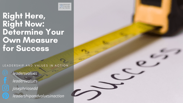Right Here, Right Now: Determine Your Own Measure for Success