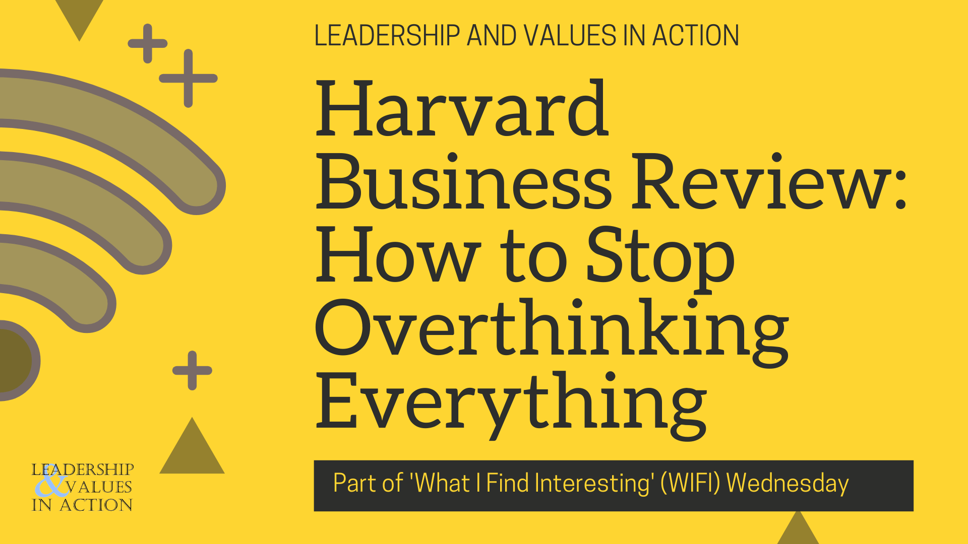 Harvard Business Review: How to Stop Overthinking Everything