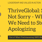ThriveGlobal: Sorry, Not Sorry: Why We Need to Stop Apologizing