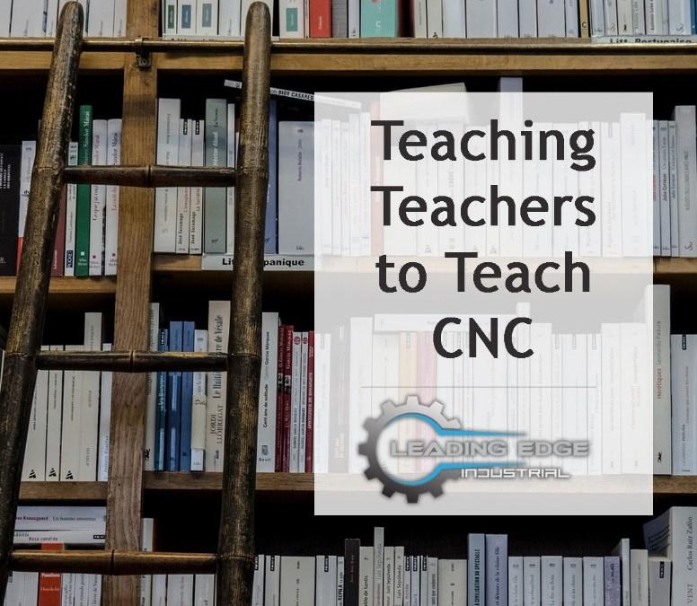 "Leading Edge Industrial's ""Teaching Teachers to Teach CNC"" Workshop"
