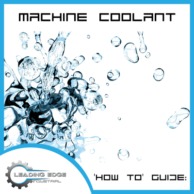 LEI 'How To' Guide – Machine Coolant