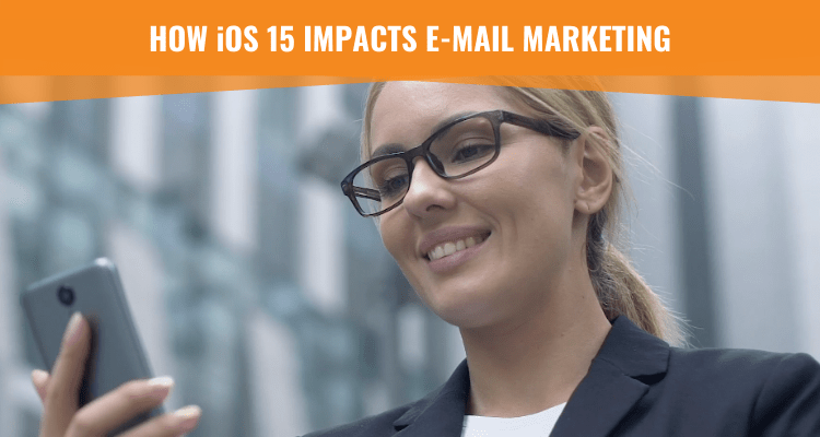How iOS 15 Impacts Email Marketing