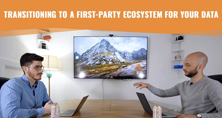 Transitioning to a First-Party Ecosystem for Your Data
