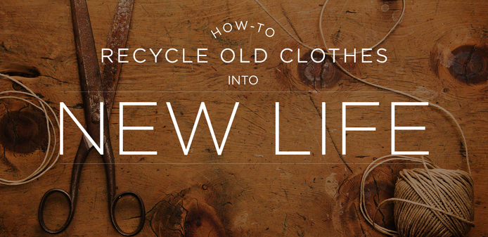 how to recycle old clothes into new life