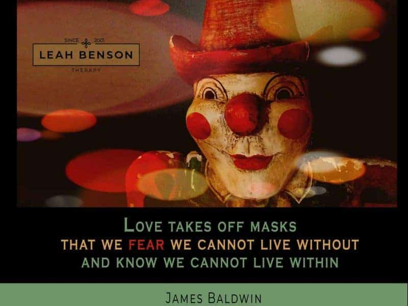 Love takes off masks that we fear we cannot live without and know we cannot live within. Quote by James Baldwin. Photo of clown mask.