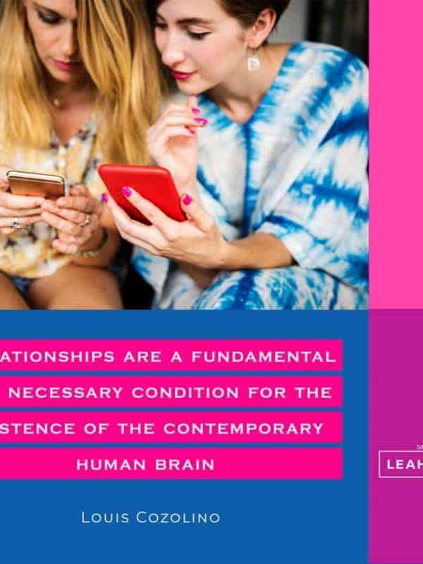 """Relationships are a fundamental and necessary condition for the existence of the contemporary human brain"" Louis Cozolino"