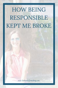 We all know that being responsible with money helps us save and stay disciplined. But could it be keeping you broke?