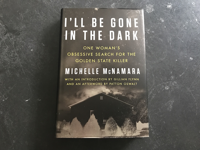 cover of book I'll Be Gone in the Dark: One Woman's Obsessive Search for the Golden State Killer by Michelle McNamara