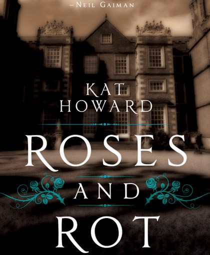 Roses and Rot by Kat Howard