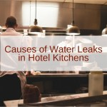 Causes of Water Leaks in Hotel Kitchens
