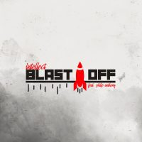 iNTELLECT | Blast Off (ft. Philip Anthony) | @iNTELLECT3n1