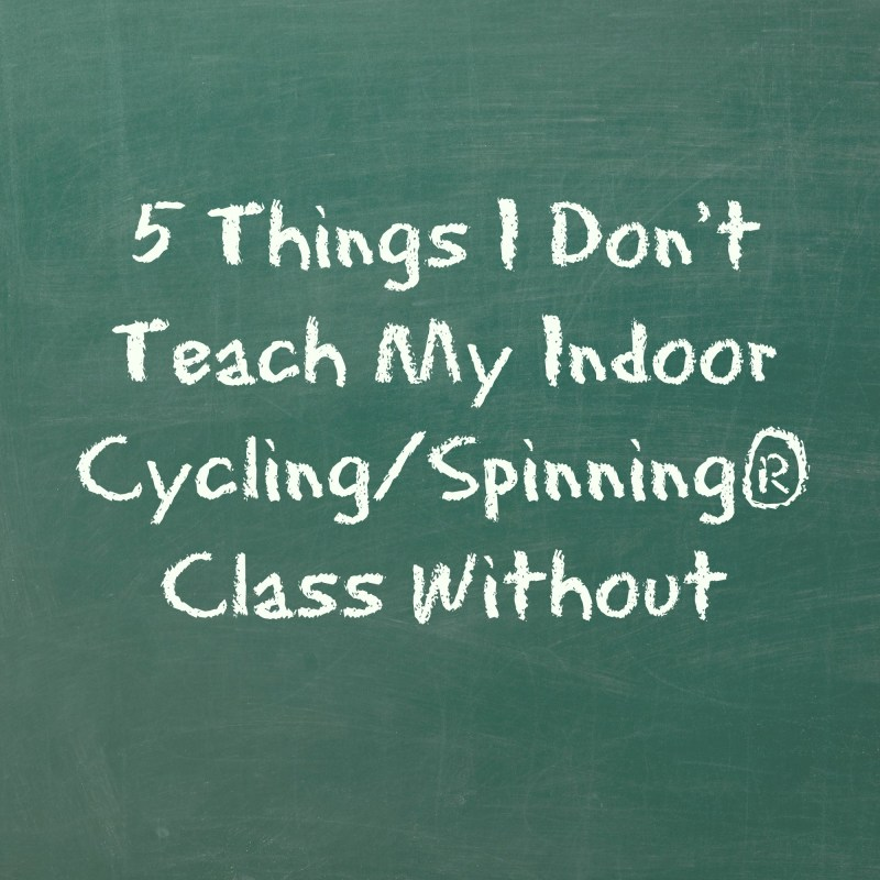 5 Things I Don't Teach Indoor Cycling  or Spinning® Class Without