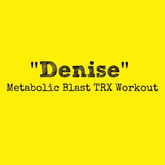 Metabolic Blast TRX Workout – Denise – 30 Minutes