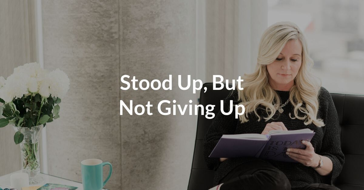 Stood Up, But Not Giving Up