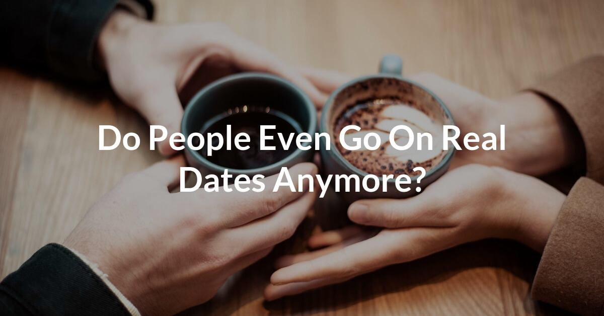 """As someone who longs for some of the old style courtship, I am starting to think that """"real dates"""" are becoming an endangered species."""