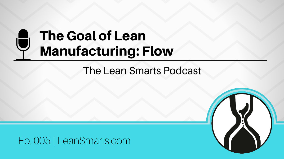 The Goal of Lean Manufacturing: Flow