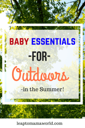 Baby Essentials for Outdoors - in the Summer!
