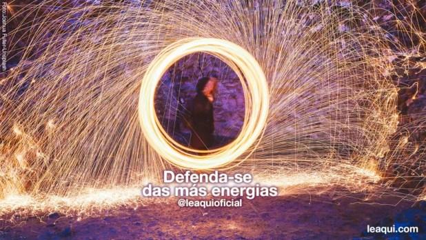 Defenda-se das más energias