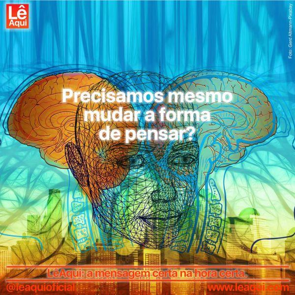 """Imagem reticulada de uma cabeça humana com dois cérebros ao fundo e a inscrição """"Precisamos mesmo mudar a forma de pensar?"""""""