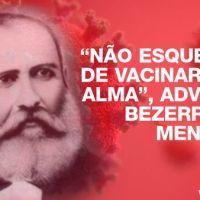 """""""Não esqueçam de vacinarem a alma"""", adverte Bezerra de Menezes"""