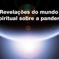 Revelações do mundo espiritual sobre a pandemia