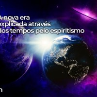 A nova era explicada através dos tempos pelo espiritismo