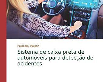 Sistema de caixa preta de automóveis para detecção de acidentes (Portuguese Edition)