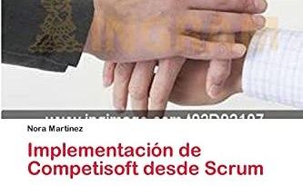 Implementación de Competisoft desde Scrum: Sugerencias para la implementación de Competisoft desde Scrum a través de un proyecto real (Spanish Edition)