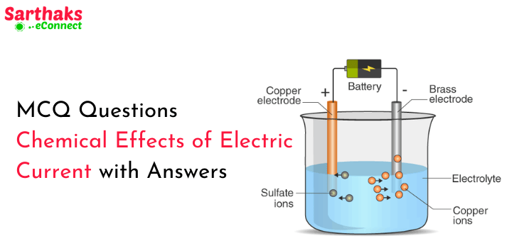 MCQ Questions Chemical Effects of Electric Current with Answers
