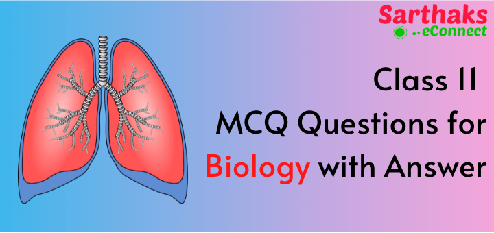 Class 11 MCQ Questions for Biology with Answer